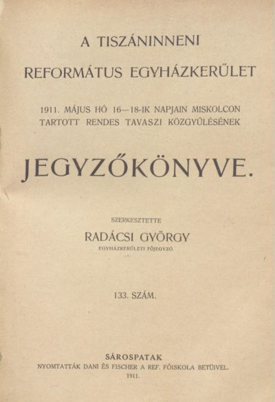 A Tiszáninneni Református Egyházkerület 1911. május hó 16-18-ik napjain Miskolcon tartott rendes tavaszi közgyűlésének jegyzőkönyve. 133. szám