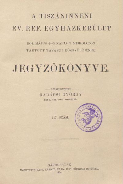 A Tiszáninneni Ev. Ref. Egyházkerület 1904. május 4-5. napjain Miskolczon tartott tavaszi közgyűlésének jegyzőkönyve. 117. szám