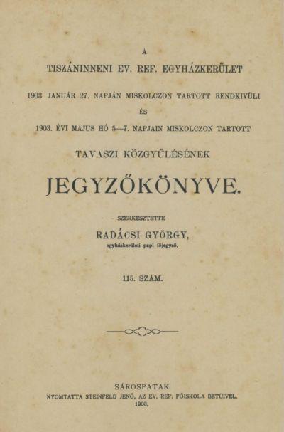 A Tiszáninneni Ev. Ref. Egyházkerület 1903. január 27. napján Miskolczon tartott rendkívüli és 1903. évi május hó 5-7. napjain Miskolczon tartott tavaszi közgyűlésének jegyzőkönyve. 115. szám