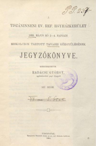 A Tiszáninneni Ev. Ref. Egyházkerület 1899. május hó 2-4. napjain Miskolczon tartott tavaszi közgyűlésének jegyzőkönyve. 107. szám