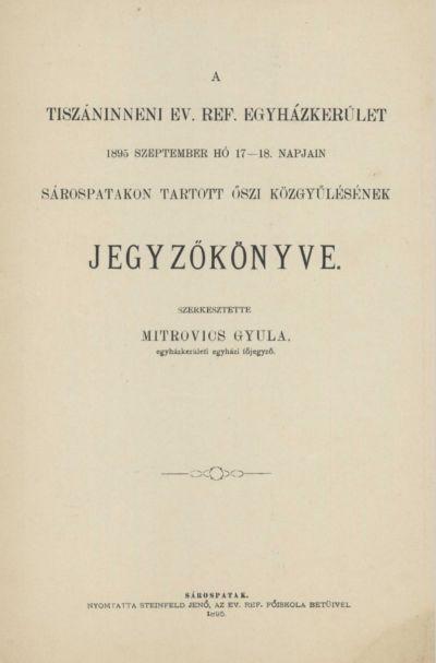 A Tiszáninneni Ev. Ref. Egyházkerület 1895. szeptember hó 17-18. napjain Sárospatakon tartott őszi közgyűlésének és 1895. november 19. napján Miskolcon tartott rendkívüli közgyűlésének jegyzőkönyve.