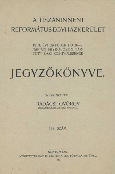 A Tiszáninneni Református Egyházkerület 1913. évi október hó 8-9. napjain Miskolczon tartott őszi közgyűlésének jegyzőkönyve. 138. szám