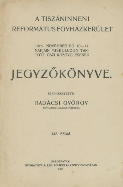 A Tiszáninneni Református Egyházkerület 1915. november hó 10-11. napjain Miskolczon tartott őszi közgyűlésének jegyzőkönyve. 145. szám