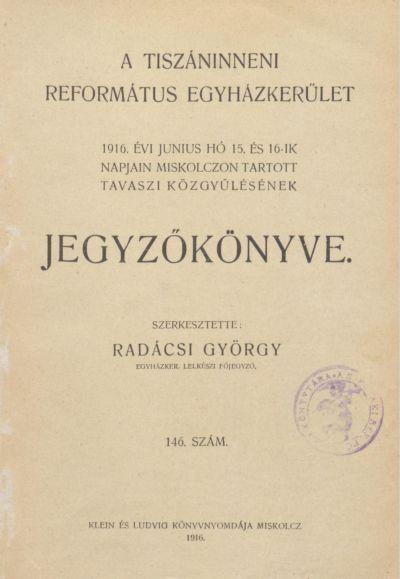 A Tiszáninneni Református Egyházkerület 1916. évi június hó 15. és 16-ik napjain Miskolczon tartott tavaszi közgyűlésének jegyzőkönyve. 146. szám