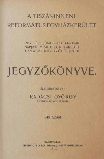 A Tiszáninneni Református Egyházkerület 1917. évi június hó 14-15-ik napjain Miskolczon tartott tavaszi közgyűlésének jegyzőkönyve. 148. szám