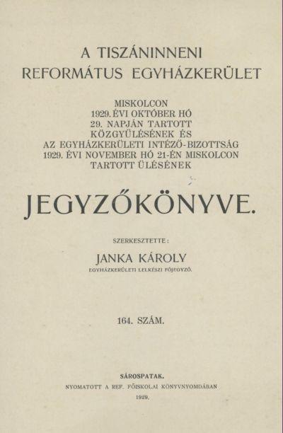 A Tiszáninneni Református Egyházkerület Miskolcon 1929. évi október hó 29. napján tartott közgyűlésének és az egyházkerületi intéző-bizottság 1929. évi november hó 21-én Miskolcon tartott ülésének jegyzőkönyve. 164. szám