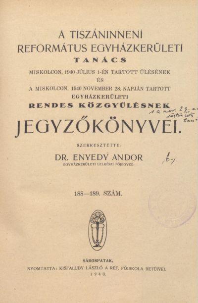 A Tiszáninneni Református Egyházkerületi Tanács Miskolcon, 1940. július 1-én tartott ülésének és a Miskolcon, 1940. november 28. napján tartott egyházkerületi rendes közgyűlésének jegyzőkönyvei. 188-189. szám