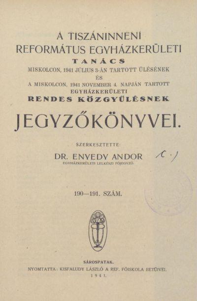 A Tiszáninneni Református Egyházkerületi Tanács Miskolcon, 1941. július 3-án tartott ülésének és a Miskolcon, 1941. november 4. napján tartott egyházkerületi rendes közgyűlésének jegyzőkönyvei. 190-191. szám