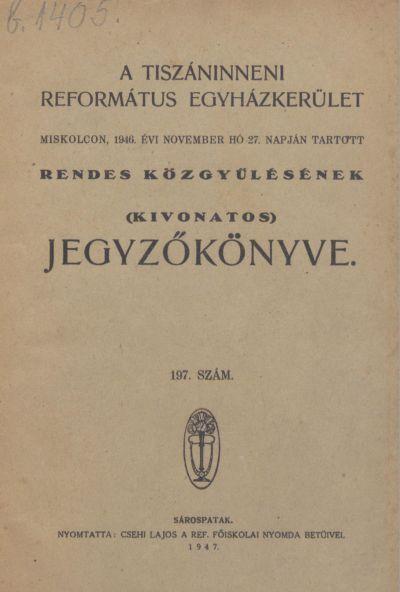 A Tiszáninneni Református Egyházkerület Miskolcon, 1946. évi november hó 27. napján tartott rendes közgyűlésének (kivonatos) jegyzőkönyve. 197. szám