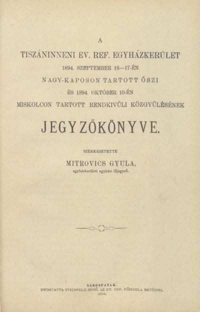 A Tiszáninneni Ev. Ref. Egyházkerület 1894. szeptember 16-17-én Nagy-Kaposon tartott őszi és 1894. október 10-én Miskolcon tartott rendkívüli közgyűlésének jegyzőkönyve.