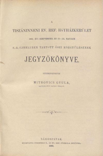 A Tiszáninneni Ev. Ref. Egyházkerület 1889. évi szeptember hó 22-24. napjain Sátoraljaújhelyben tartott őszi közgyűlésének jegyzőkönyve.