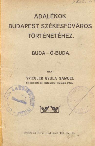 Adalékok Budapest Székesfőváros történetéhez: Buda, Óbuda,Terézváros,Józsefváros,Ferencváros.Kőbánya