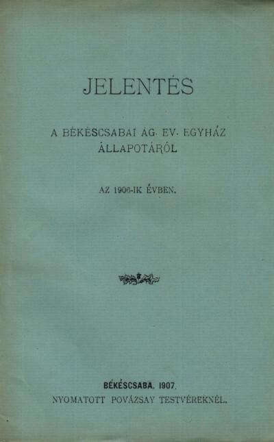 Jelentés a békéscsabai ág. ev. egyház állapotáról az 1906-ik évben