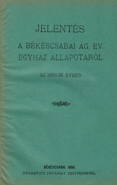 Jelentés a békéscsabai ág. ev. egyház állapotáról az 1905-ik évben