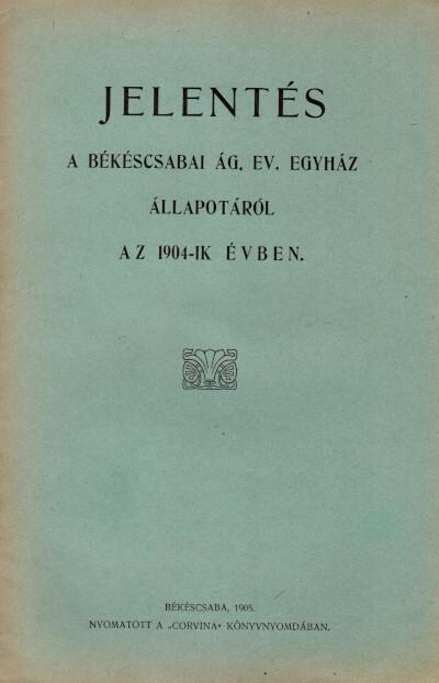 Jelentés a békéscsabai ág. ev. egyház állapotáról az 1904-ik évben