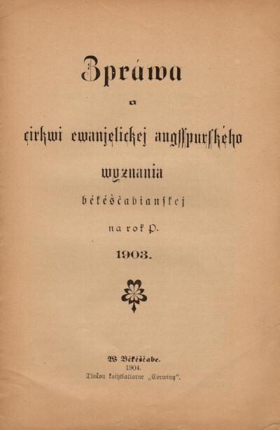 Zpráva o cirkvi evanjelickej augssburského vyznania békéščabianskej na rok P. 1903.