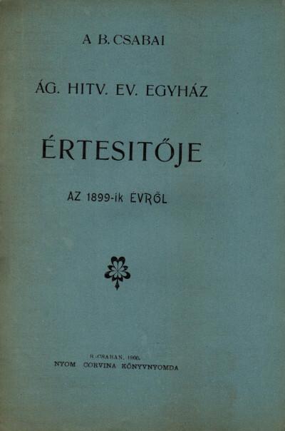 A B. Csabai ág. hitv. ev. egyház értesítője az 1899-ik évről