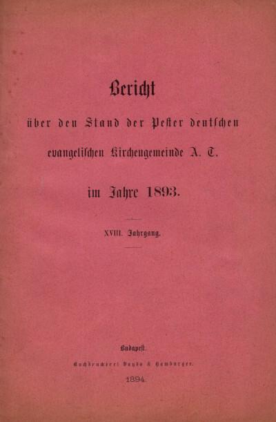 Bericht über den Stand der Pester deutschen evangelischen Kirchengemeinde A. C. im Jahre 1893