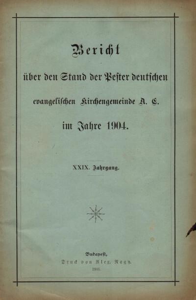 Bericht über den Stand der Pester deutschen evangelischen Kirchengemeinde A. C. im Jahre 1904