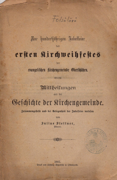 Felsőlövő - Zur hundertjӓhrigen Jubelfeier des Kirchweihfestes der evangelischen Kirchengemeinde Oberschützen