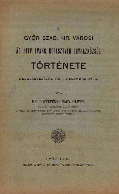 A Győr szab. kir. városi ág. hitv. evang. keresztyén egyházközség története keletkezésétől 1904. december 31-ig