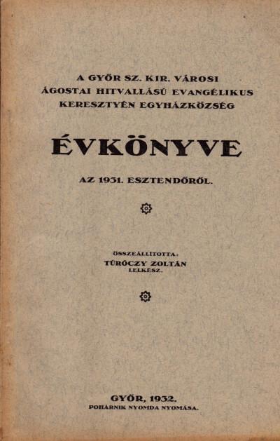 A Győr sz. kir. városi ágostai hitvallású evangélikus keresztyén egyházközség évkönyve az 1931. esztendőről