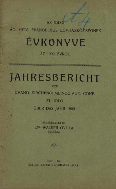Az iglói ág. hitv. evangelikus egyházközségnek évkönyve az 1909. évről / Jahresbericht der Evangelischen Kirchengemeinde Aug. Conf. zu Igló über das Jahr 1909