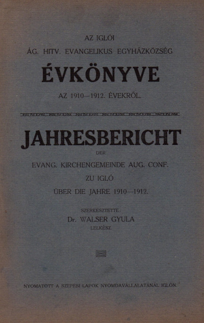 Az iglói ág. hitv. evangelikus egyházközség évkönyve az 1910-12. évekről / Jahresbericht der Evangelischen Kirchengemeinde Aug. Conf. zu Igló über das Jahr 1910-12.