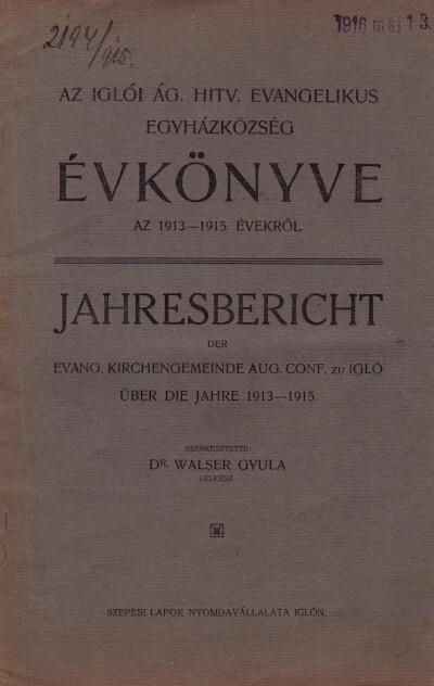 Az iglói ág. hitv. evangelikus egyházközség évkönyve az 1913-15. évekről / Jahresbericht der Evangelischen Kirchengemeinde Aug. Conf. zu Igló über das Jahr 1913-15.