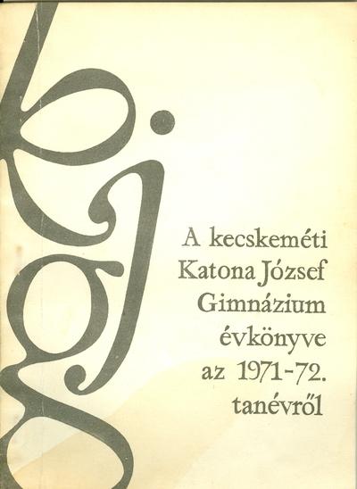 A kecskeméti Katona József Gimnázium évkönyve az 1971-1972. iskolai tanévről