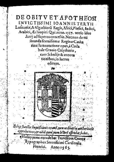 De obitu et apotheosi invictissimi Ioannis Tertii Lusitaniae et Algarbiorum Regis / a Cadabale Gravio Calydonio cum scholiis et annotationibus in lucem editum