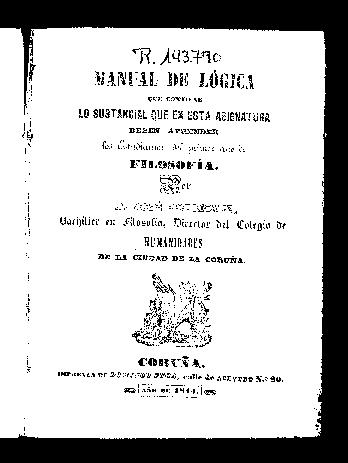 Manual de lógica que contiene lo sustancial que en esta asignatura deben aprender los estudiantes del primer año de Filosofía / por José Rodríguez