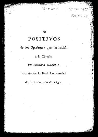 Positivos de los Opositores que ha habido a la Cátedra de Lengua Hebrea vacante en la Real Universidad de Santiago : año de 1830