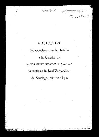 Positivos del opositor que ha habido a la Cátedra de Física Experimental y Química vacante en la Real Universidad de Santiago : año de 1830