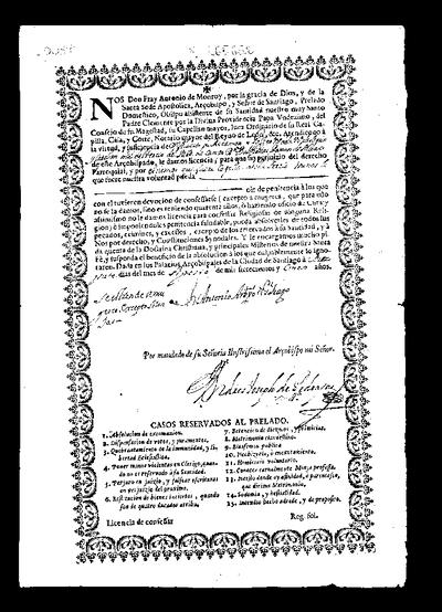 Nos Don Antonio de Monroy ...Arzobispo y Señor de Santiago... Obispo asistente de su Santidad...Padre Clemente...Papa Undezimo......atendiendo a la virtud y suficiencia de D. Alverto de Recaman y Gallego...le damos licencia para...oìr de penitencia à los que con el tuvieren devocion de confessarse...