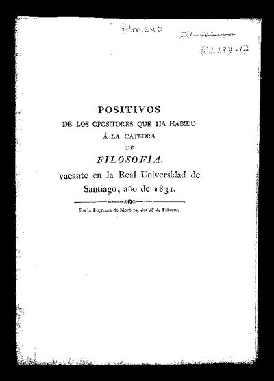 Positivos de los Opositores que ha habido a la Cátedra de Filosofía vacante en la Real Universidad de Santiago : año de 1831