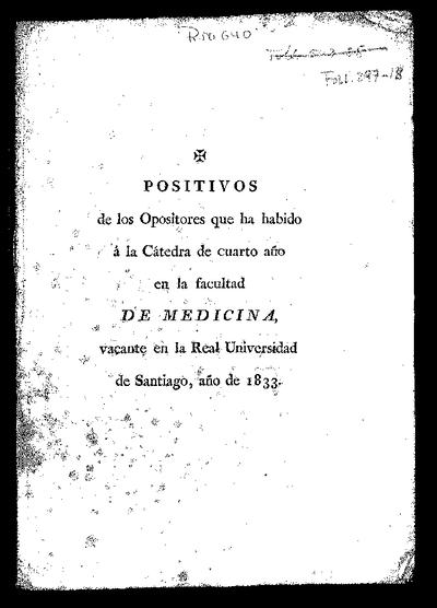 Positivos de los opositores que ha habido a la Cátedra de cuarto año en la facultad de Medicina vacante en la Real Universidad de Santiago : año de 1833