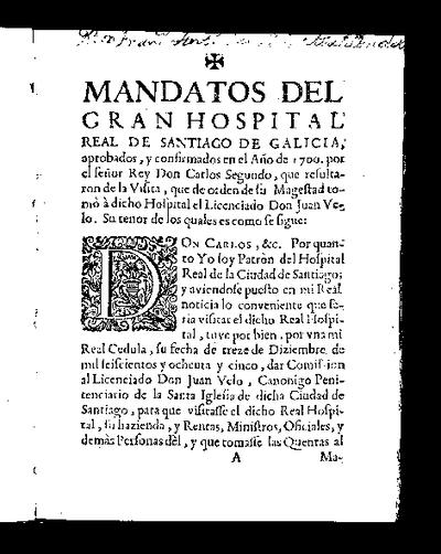 Mandatos del Gran Hospital Real de Santiago de Galicia : aprobados y confirmados en el año de 1700 por el Señor Rey Don Carlos Segundo