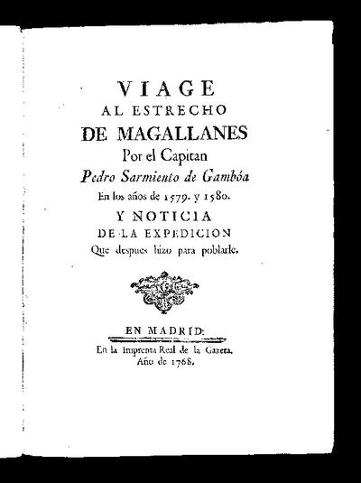 Viage al Estrecho de Magallanes por el Capitan Pedro Sarmiento de Gamboa en los años de 1579 y 1580 y noticia de la expedición que después hizo para poblarle