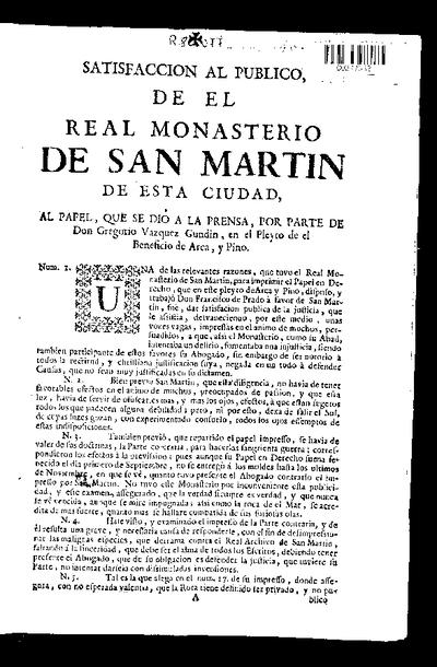 Satisfacción al público, de el Real Monasterio de San Martín de Esta ciudad, al papel que se dió a la prensa por parte de Don Gregorio Vázquez Gundín, en el Pleyto de el beneficio de Arca y Pino