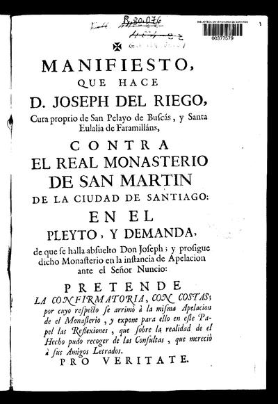 Manifiesto que hace D. Joseph del Riego, cura propio de San Pelayo de Buscás, y Santa Eulalia de Faramilláns, contra el Real Monasterio de San Martín de la ciudad de Santiago ...
