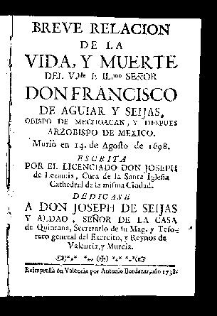 Breve relación de la vida y muerte del ... Señor Don Francisco de Aguiar y Seijas, Obispo de Mechoacan, y después Arzobispo de México / por ... Joseph de Lezamis