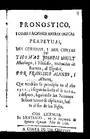 Pronóstico, i observaciones astrológicas perpetuas, mui curiosas, i mui ciertas de Thomás Joseph Moult ... traducidas de francés, al español, por Francisco Alonso, i Alvarez, que tendrán su principio en el año 1521, i seguirán hasta el de 2024 ...