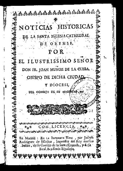 Noticias históricas de la Santa Iglesia Cathedral de Orense / Por... Fr. Joan Muñoz de la Cueba, Obispo de dicha ciudad...