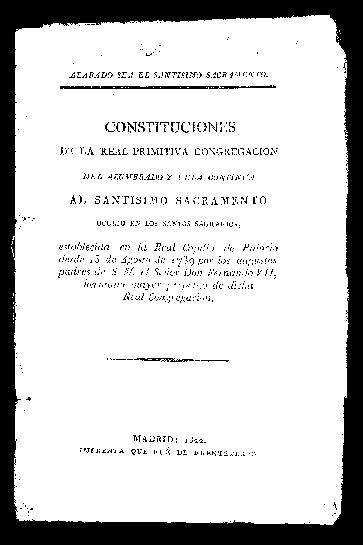 Constituciones de la Real Primitiva Congregación del Alumbrado y Vela Continua al Santísimo Sacramento oculto en los santos sagrarios : establecida en la Real Capilla de Palacio desde 15 de agosto de 1789 ...