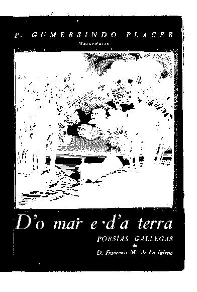 D'o mar e d'a terra : poesías inéditas e recollidas / polo Padre mercedario Fr. Gumersindo Placer López ; Francisco Mª de la Iglesia González