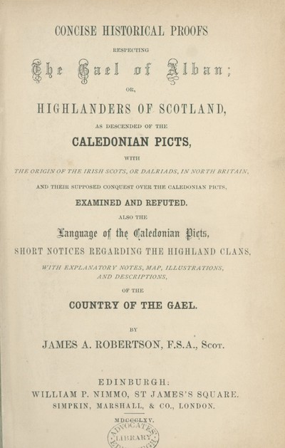 Concise historical proofs respecting the Gael of Alban, or, Highlanders of Scotland as descended of the Caledonian Picts