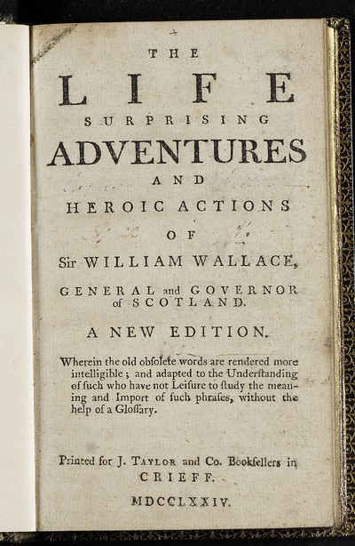 Life, surprising adventures and heroic actions of Sir William Wallace, general and governor of Scotland