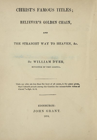 Christ's famous titles ; Believer's golden chain, and, The straight way to heaven, &c