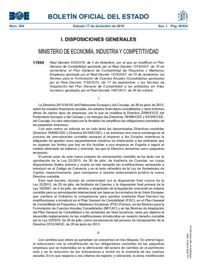 Real Decreto 602/2016, de 2 de diciembre, por el que se modifican el Plan General de Contabilidad aprobado por el Real Decreto 1514/2007, de 16 de noviembre; el Plan General de Contabilidad de Pequeñas y Medianas Empresas aprobado por el Real Decreto 1515/2007, de 16 de noviembre; las Normas para la Formulación de Cuentas Anuales Consolidadas aprobadas por el Real Decreto 1159/2010, de 17 de septiembre; y las Normas de Adaptación del Plan General de Contabilidad a las entidades sin fines lucrativos aprobadas por el Real Decreto 1491/2011, de 24 de octubre.